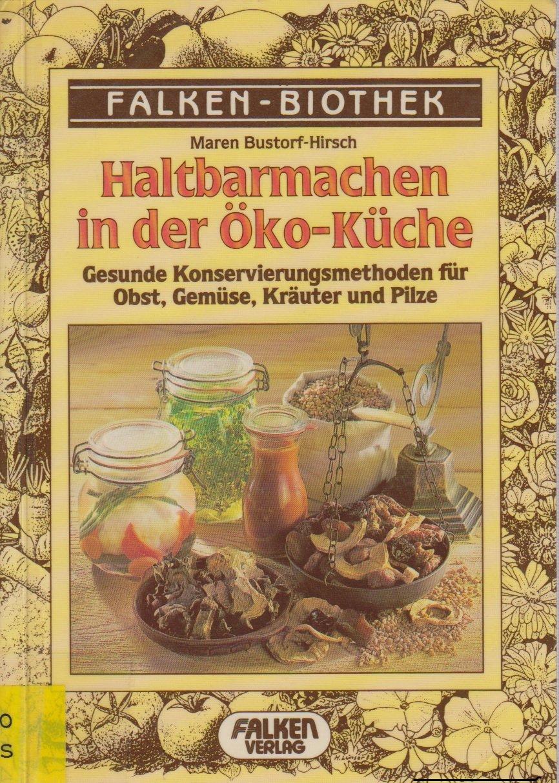 Haltbarmachen in der Öko-Küche - Gesunde Konservierungsmethoden