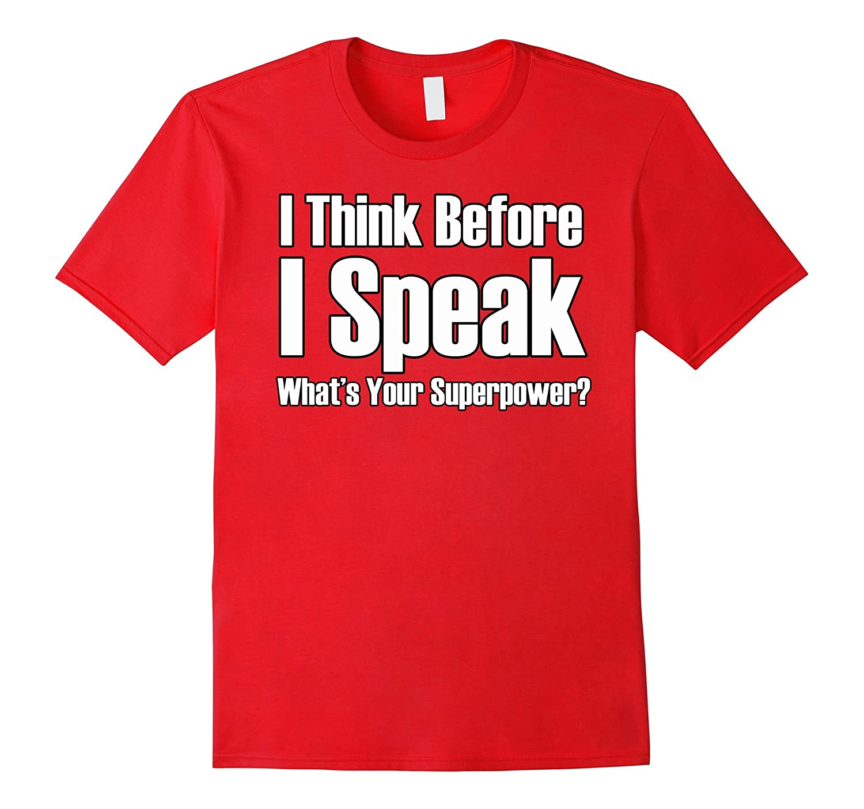 I Think Before I Speak Funny Political President T-shirt-FL
