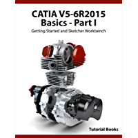 CATIA V5-6R2015 Basics - Part I: Getting Started and Sketcher Workbench