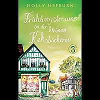 Frühlingsträume in der kleinen Keksbäckerei (Teil 3): Roman (Willkommen in der süßesten Keksbäckerei Englands!) (German… book cover