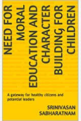 Need for Moral Education and Character Building for children: A gateway for healthy citizens and potential leaders Kindle Edition