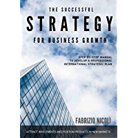 THE SUCCESSFUL STRATEGY FOR BUSINESS GROWTH: Step-by-step MBA level manual to develop an effective international strategy plan (Fabrizio Nicoli professional Manual Book 2) (English Edition)