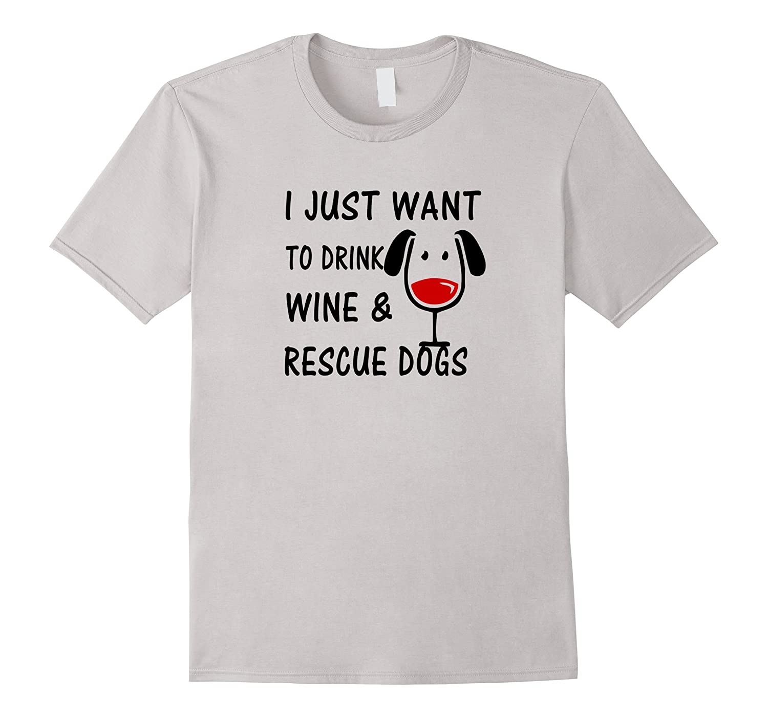 83cd47b116f Wine Dogs I Just Want to Drink Wine Rescue Dogs T-Shirt-RT – Rateeshirt