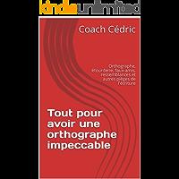Tout pour avoir une orthographe impeccable: Orthographe, étourderie, faux-amis, ressemblances et autres pièges de l'écriture (French Edition)