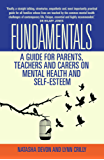 Fundamentals - A Guide for Parents, Teachers and Carers on Mental Health and Self-Esteem