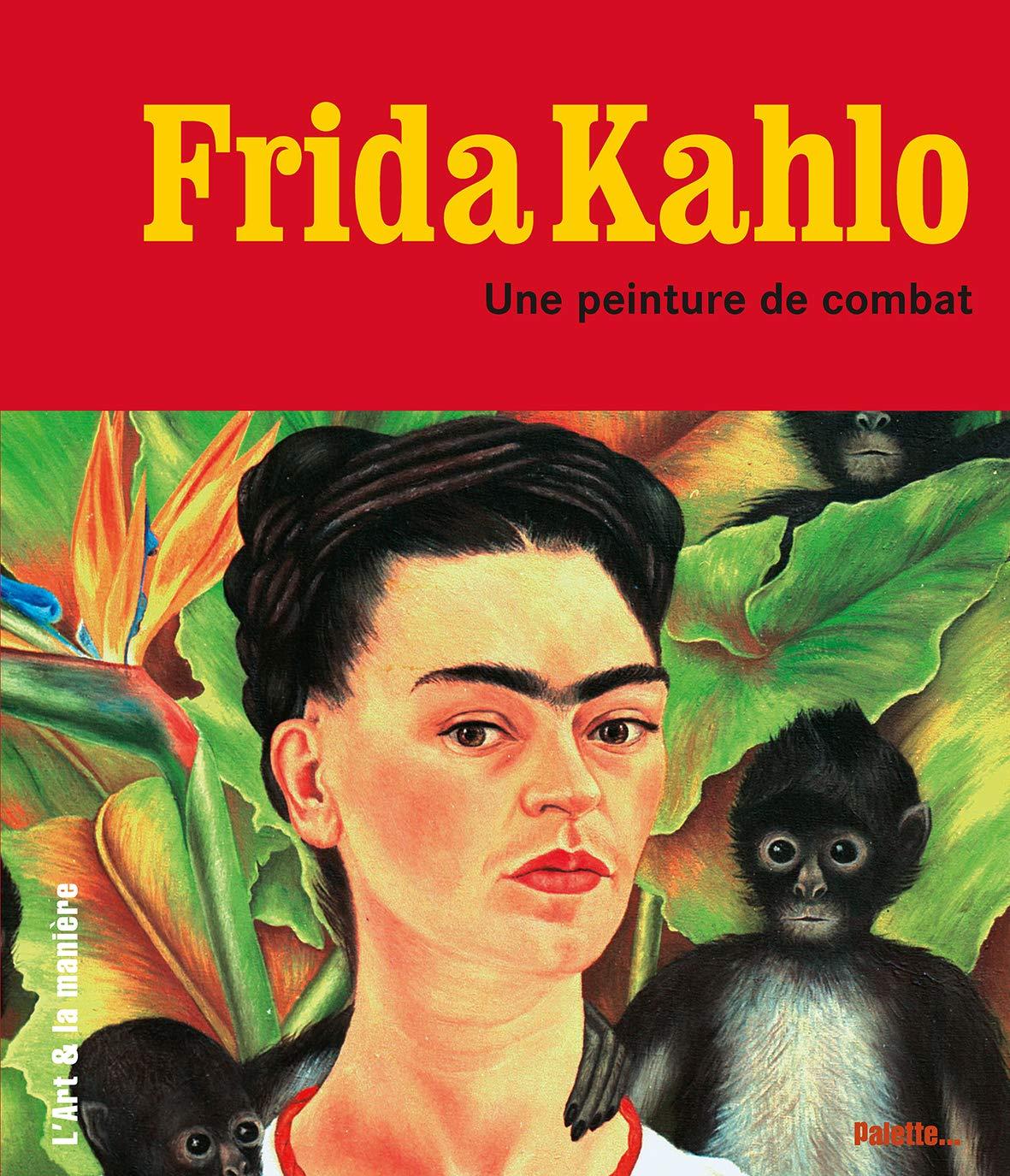 Frida Khalo Une Peinture De Combat L Art Et La Maniere Collectif 9782915710182 Amazon Com Books