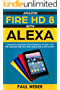 Amazon Fire HD 8 with Alexa: Advanced Amazon Fire HD Manual to Help You Use Amazon Fire HD 8 with Alexa Like a Pro in 2017 (English Edition)