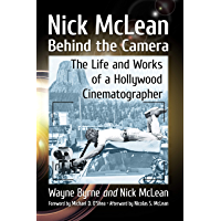 Nick McLean Behind the Camera: The Life and Works of a Hollywood Cinematographer book cover