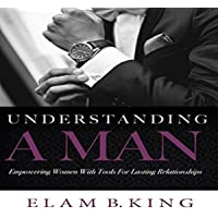 Understanding a Man: Empowering Women with Tools for Lasting Relationships