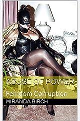 Abuse of Power: Femdom Corruption (Femdom Future Book 6) Kindle Edition