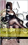Abuse of Power: Femdom Corruption (Femdom Future Book 6) (English Edition)
