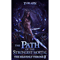 The Path of the Strongest Mortal: A LitRPG Wuxia Series (The Heavenly Throne Book 5)