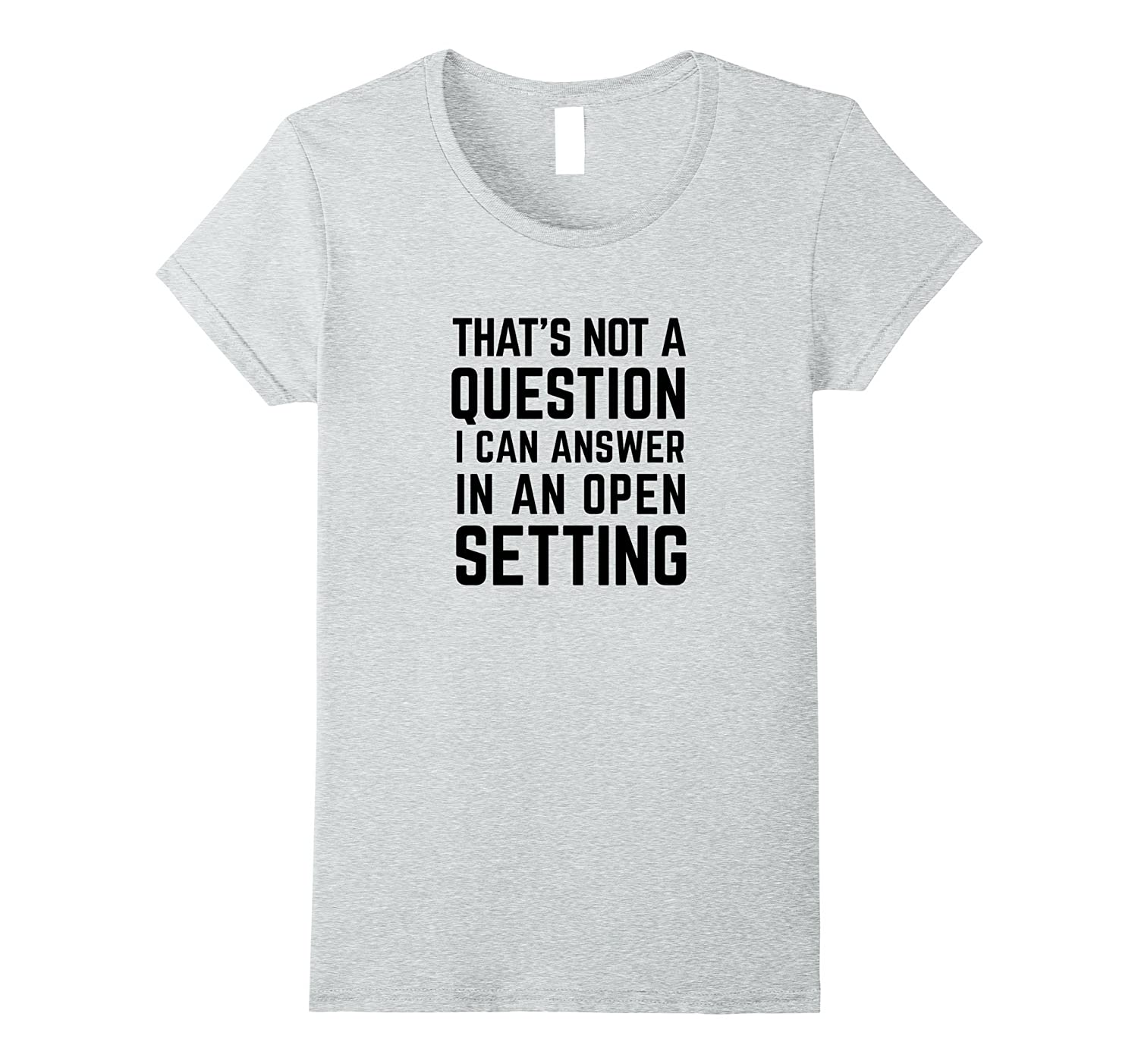 That's Not A Question I Can Answer In An Open Setting Shirt