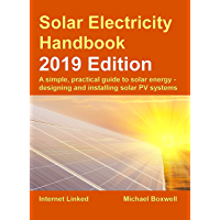 Solar Electricity Handbook – 2019 Edition: A simple, practical guide to solar energy – designing and installing solar photovoltaic systems. (English Edition)