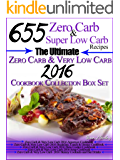 655 Zero Carb & Super Low Carb Recipes The Ultimate Zero Carb & Very Low Carb 2016 Cookbook Collection Box Set