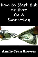 How to Start Out or Over on a Shoestring Kindle Edition