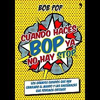 Cuando haces bop ya no hay stop: Los grandes enfados que han cambiado el mundo y las enseñanzas que podemos obtener (Spanish Edition)