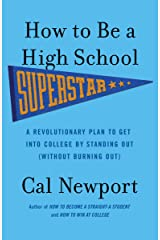 How to Be a High School Superstar: A Revolutionary Plan to Get into College by Standing Out (Without Burning Out) Kindle Edition
