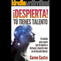 ¡Despierta! Tú tienes talento: El método paso a paso que te impulsa a destacar y hacerte valer en el mercado laboral (Spanish Edition)