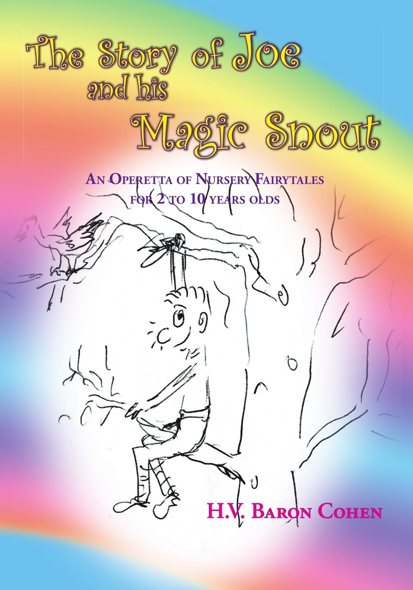 The Story of Joe And His Magic Snout: An Operetta of Nursery Fairytales for 2 to 10 years olds pdf