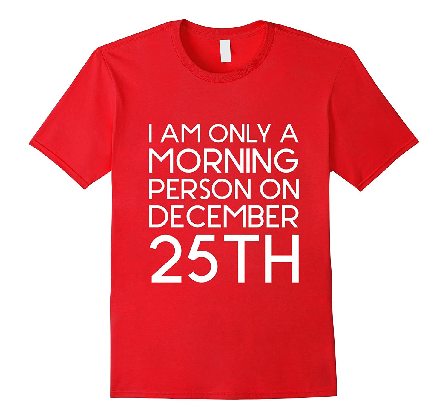 I am only a morning person on December 25th T-shirt-BN