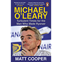 Michael O'Leary: Turbulent Times for the Man Who Made Ryanair (English Edition)