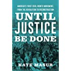 Until Justice Be Done: The Struggle Between States Rights and Racial Equality, from the Revolution to Reconstruction: America