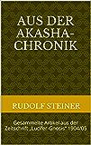 """Aus der Akasha-Chronik: Gesammelte Artikel aus der Zeitschrift """"Lucifer-Gnosis"""" 1904/05 (Rudolf Steiner Gesamtausgaben 11)"""