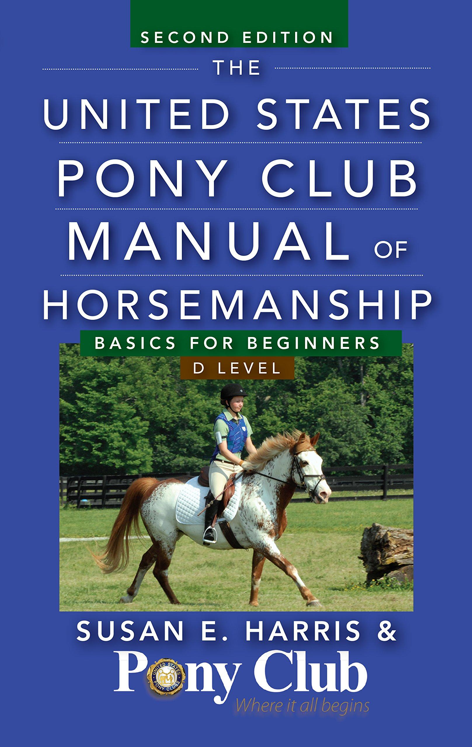 The United States Pony Club Manual of Horsemanship: Basics for Beginners /  D Level: Susan E. Harris: 9781118123782: Amazon.com: Books