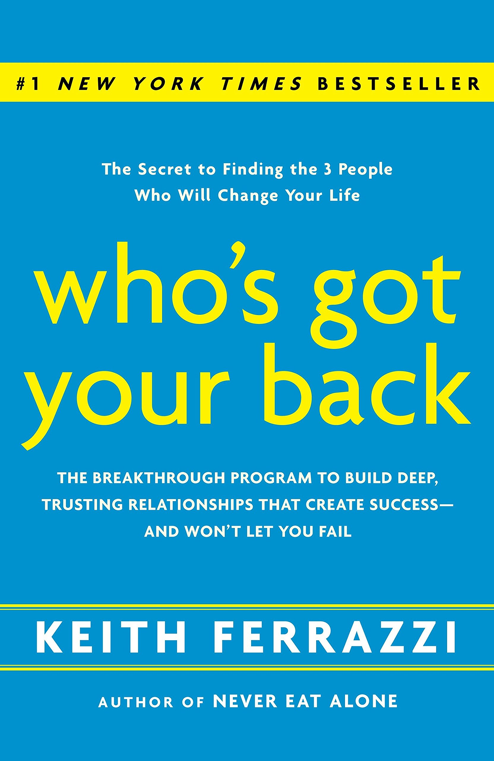 Who's Got Your Back: The Breakthrough Program to Build Deep, Trusting Relationships That Create Success–and Won't Let…