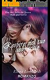 Respiro nel tuo abbraccio (Italian Edition)