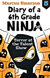 Terror at the Talent Show: Diary of a 6th Grade Ninja Book 5
