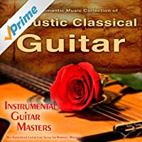 The Most Romantic Music Collection of Acoustic Classical Guitar, Best Instrumental Guitar Love Songs for