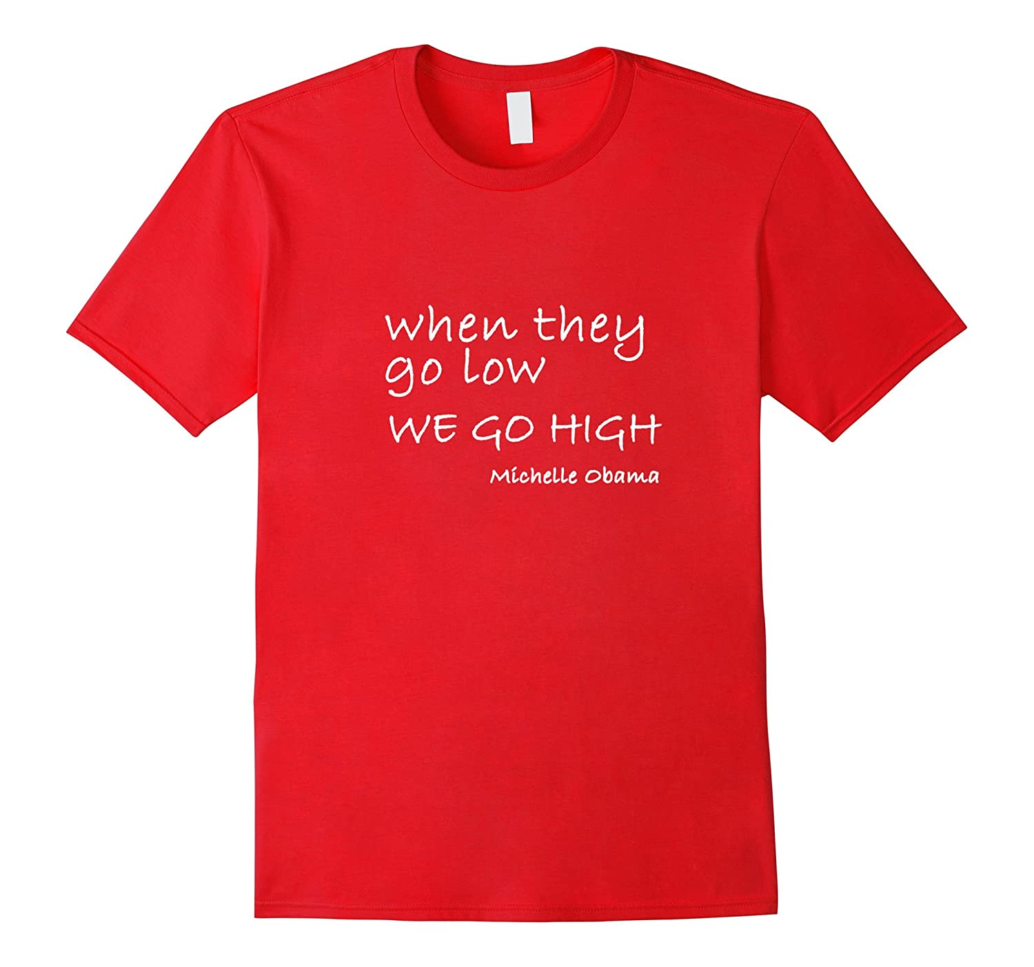 600cc763356 Michelle Obama Quote When they Go Low we Go High T-Shirt-RT – Rateeshirt