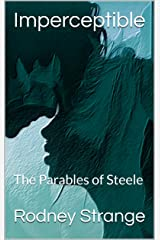 Imperceptible: The Parables of Steele Kindle Edition