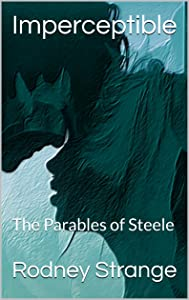 Imperceptible: The Parables of Steele