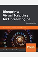 Blueprints Visual Scripting for Unreal Engine: The faster way to build games using UE4 Blueprints, 2nd Edition Kindle Edition