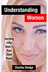 Understanding Women: Everything A Man Needs To Know About Women