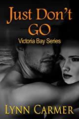 Just Don't Go (Victoria Bay Series Book 2) Kindle Edition