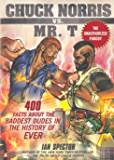 Chuck Norris Vs. Mr. T: 400 Facts About The Baddest Dudes In The History