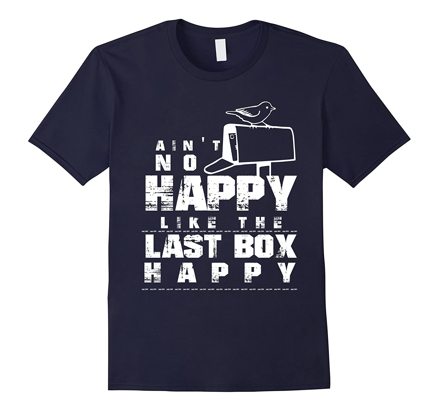Ain't No Happy Like The Last Box Happy Cool Mail Man T-Shirt-BN
