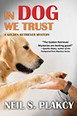 In Dog We Trust (Cozy Dog Mystery): #1 in the Golden Retriever Mystery Series (Golden Retriever Mysteries) Kindle Edition