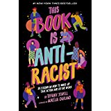 This Book Is Anti-Racist: 20 Lessons on How to Wake Up, Take Action, and Do The Work (Empower the Future, 1)