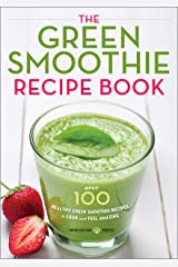 The Green Smoothie Recipe Book: Over 100 Healthy Green Smoothie Recipes to Look and Feel Amazing Kindle Edition