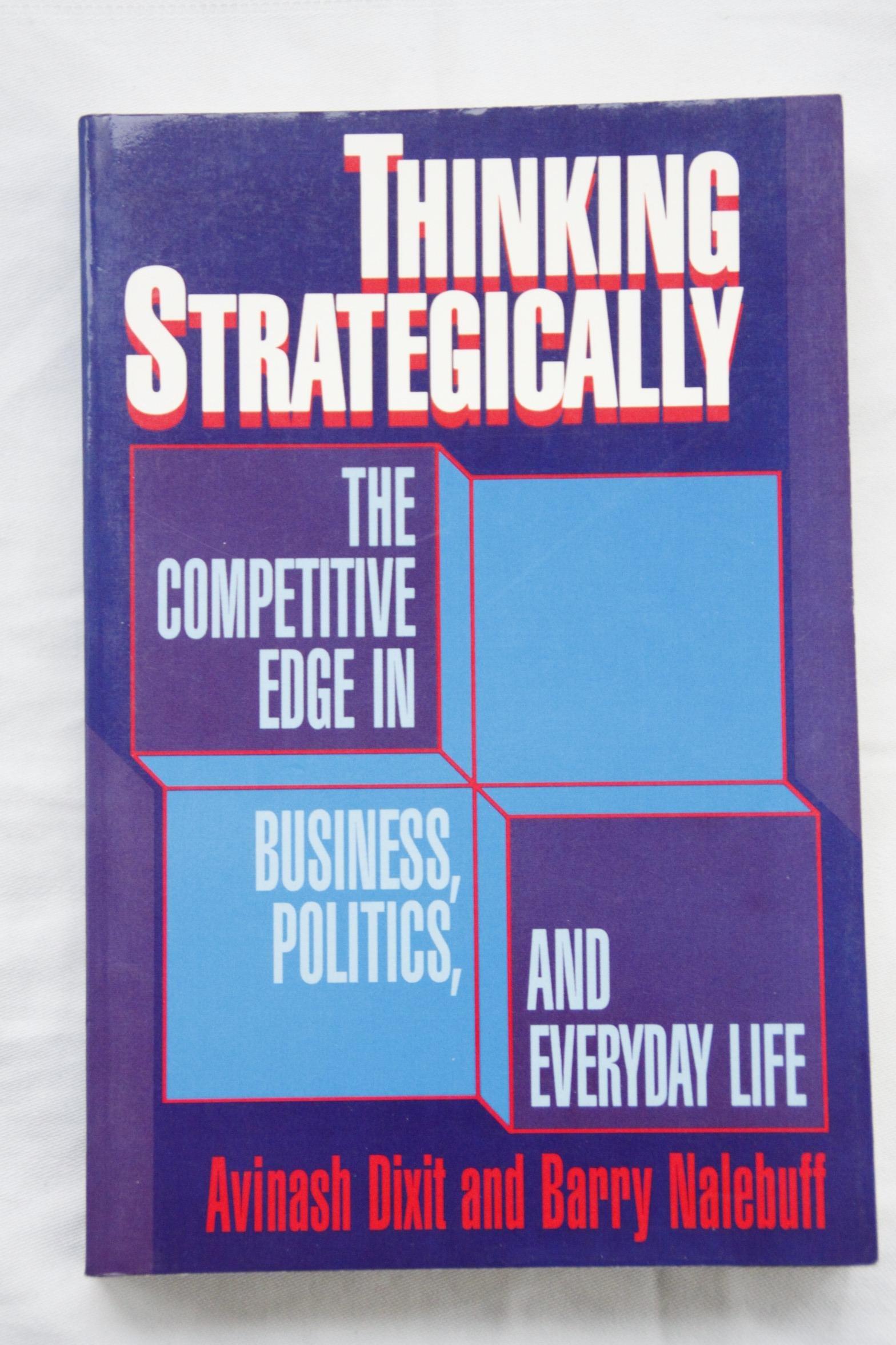 Thinking Strategically: Competitive Edge in Business, Politics and Everyday Life Norton professional series: Amazon.es: Avinash K. Dixit, Barry J. Nalebuff: Libros en idiomas extranjeros