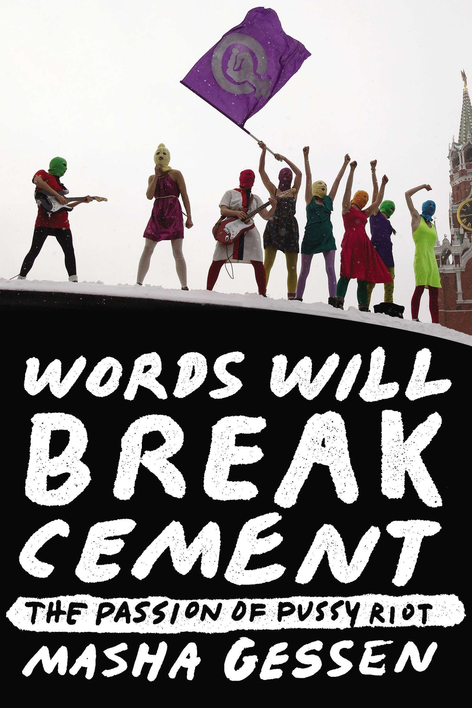 Words Will Break Cement: The Passion of Pussy Riot: Masha Gessen