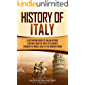 History of Italy: A Captivating Guide to Italian History, Starting from the First Settlements through the Middle Ages to…