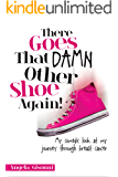 There Goes That Damn Other Shoe Again!: My comedic look at my journey through breast cancer