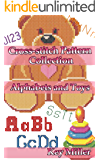 Cross-stitch Pattern Collection. Alphabets and Toys: Counted Cross Stitching for Beginners (Cross-stitch embroidery Book 5) (English Edition)