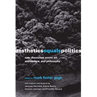 Aesthetics Equals Politics: New Discourses Across Art, Architecture, and Philosophy